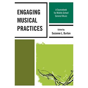 Engaging Musical Practices: A Sourcebook for Middle School General Music (Paperback) by Burton Suzanne L.