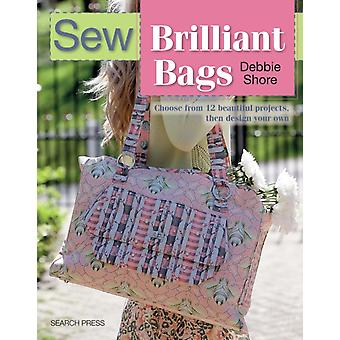 Sew Brilliant Bags: Choose from 12 Beautiful Projects Then Design Your Own (Paperback) by Shore Debbie