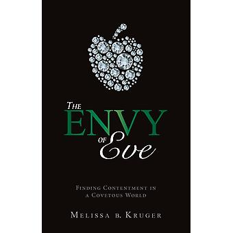 The Envy of Eve: Finding Contentment in a Covetous World (Paperback) by Kruger Melissa B.