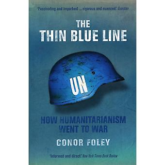 The Thin Blue Line: How Humanitarianism Went to War (Paperback) by Foley Conor