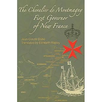 The Chevalier De Montmagny - First Governor of New France by Jean-Clau