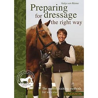 Preparing for Dressage the Right Way - The Correct Training Methods fo