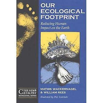 Our Ecological Footprint - Reducing Human Impact on the Earth by Willi