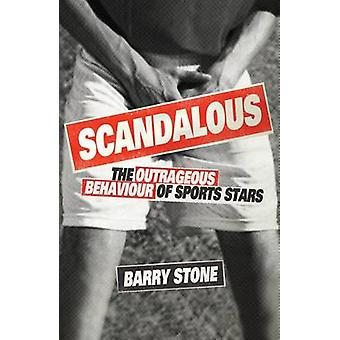 Scandalous - The Outrageous Behaviour of Sports Stars by Barry Stone -