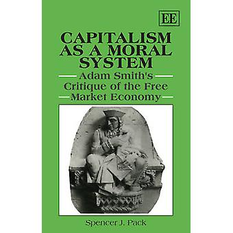 Capitalism as a Moral System - Adam Smith's Critique of the Free Marke