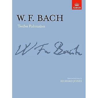 Twelve Polonaises by W.F. Bach - Richard Jones - 9781854723505 Book