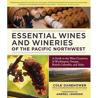 Essential Wines and Wineries of the Pacific Northwest - A Guide to the