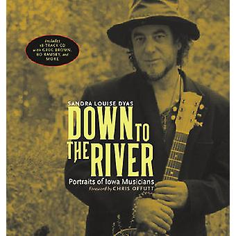 Down to the River - Portraits of Iowa Musicians by Sandra Louise Dyas