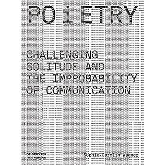 Poietry - Challenging Solitude and the Improbability of Communication