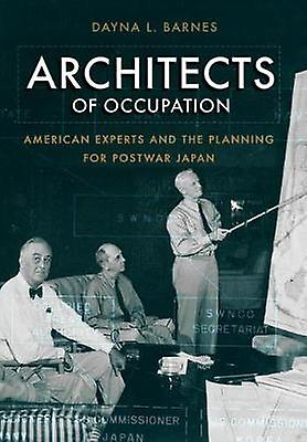 Architects of Occupation - American Experts and Planning for Postwar J
