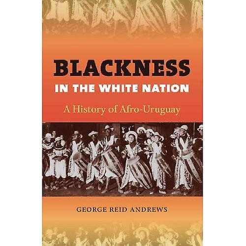 noirness in the blanc Nation  A History of Afro-Uruguay