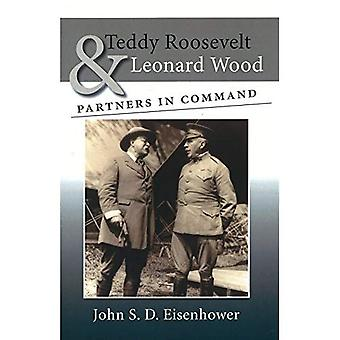 Teddy Roosevelt and Leonard Wood: Partners in Command
