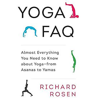 Yoga FAQ: Almost Everything�You Need to Know About�Yoga-from Asanas to Yamas
