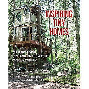 Inspiring Tiny Homes: Creative�Living on Land, on the Water,�and on Wheels