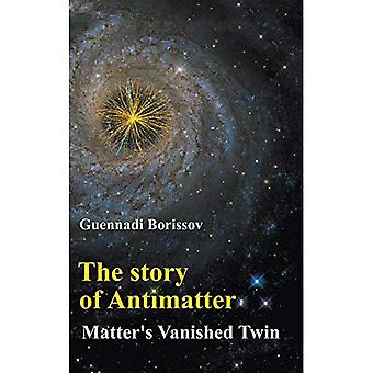 Story Of Antimatter, The: Matter's Vanished Twin