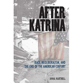 After Katrina: Race, Neoliberalism, and the End of the American Century