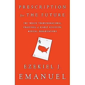 Prescription for the Future: The Twelve Transformational Practices of Highly Effective Medical� Organizations