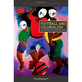 Fußball und Kolonialismus - Körper und Populärkultur im städtischen Mozambiqu