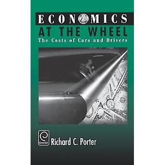 Economics at the Wheel The Costs of Cars and Drivers by Porter & Richard C.