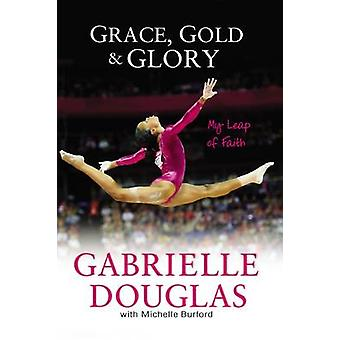 Grace Gold and Glory My Leap of Faith by Douglas & Gabrielle