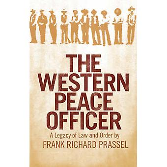 The Western Peace Officer A Legacy of Law and Order by Prassel & Frank Richard