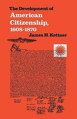 The DevelopHommest of American Citizenship 16081870 by Kettner & James H.