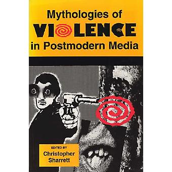 Mythologieën van geweld in de postmoderne Media door Sharrett & Christopher