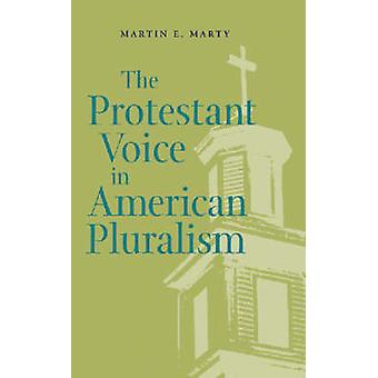 The Protestant Voice in American Pluralism by Marty & Martin E.