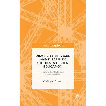 Disability Services and Disability Studies in Higher Education History Contexts and Social Impacts by Oslund & Christy M.