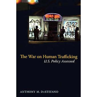 The War on Human Trafficking U.S. Policy Assessed by DeStefano & Anthony