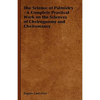 The Science of Palmistry  A Complete Practical Work on the Sciences of Cheirognomy and Cheiromancy by Lawrence & Eugene