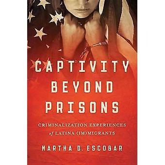 Gevangenschap buiten de gevangenissen criminalisering ervaringen van Latina immigranten door Escobar & Martha D