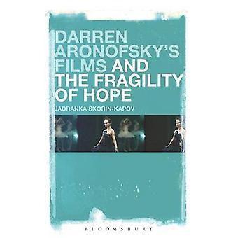 Darren Aronofskys Films and the Fragility of Hope by Jadranka SkorinKapov