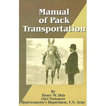 Manual of Pack Transportation by Daly & Henry W.