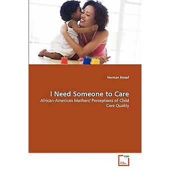 I Need Someone to Care by Knopf & Herman