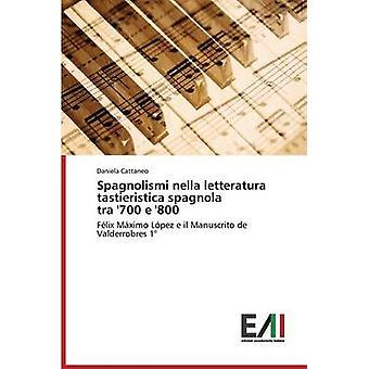 Spagnolismi nella letteratura tastieristica spagnola tra 700 e 800 by Cattaneo Daniela