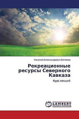 Rekreatsionnye Resursy Severnogo Kavkaza by Bityukov Nikolay Aleksandrovich