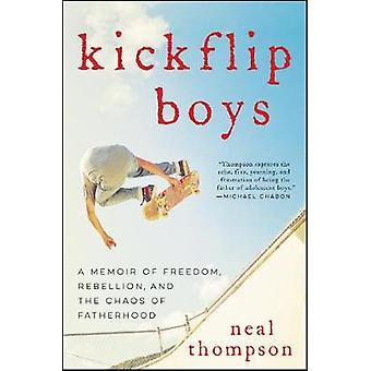 Kickflip Boys - A Memoir of Freedom - Rebellion - and the Chaos of Fat