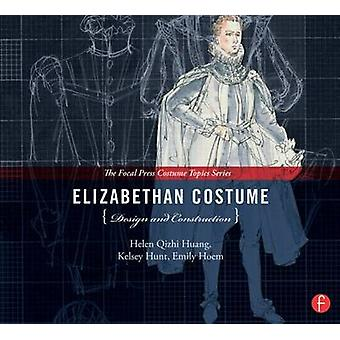 Elizabethan Costume Design and Construction - (The Focal Press Costume