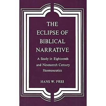 The Eclipse of Biblical Narrative - Study in Eighteenth and Nineteenth