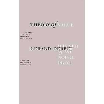 Theory of Value - An Axiomatic Analysis of Economic Equilibrium by Ger