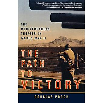 The Path to Victory - The Mediterranean Theater in World War II by Dou
