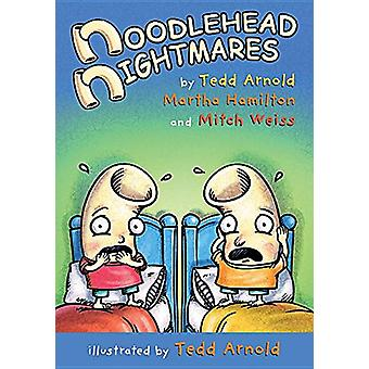 Noodlehead Nightmares by Martha Hamilton - Mitch Weiss - Tedd Arnold