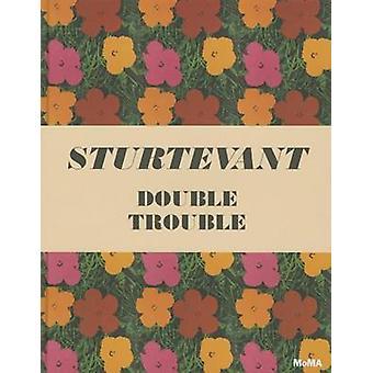 Sturtevant - Double Trouble by Peter Eleey - Glenn D. Lowry - 97808707