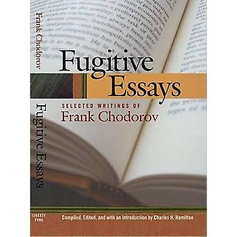 Fugitive Essays - Selected Writings of Frank Chodorov by Frank Chodoro
