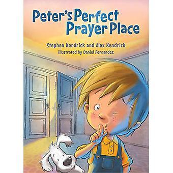 Peter's Perfect Prayer Place by Stephen Kendrick - Alex Kendrick - Da