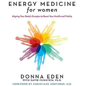 Energy Medicine for Women - Aligning Your Body's Energies to Boost You