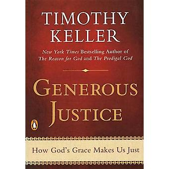 Generous Justice - How God's Grace Makes Us Just by Timothy J Keller -