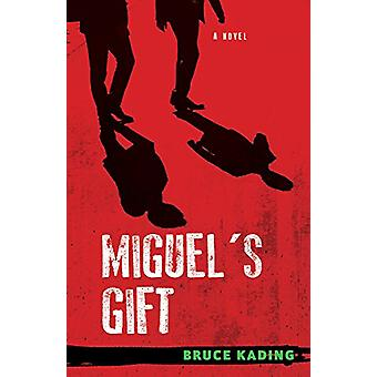 Miguel's Gift - A Novel by Bruce Kading - 9781613736258 Book
