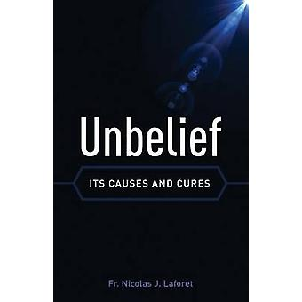 Unbelief - Its Causes and Cure by Nicolas Joseph Laforet - 97816228239
